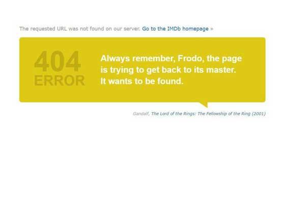"13.IMDb网站    Internet Movie Database网站的404页面没有太多看点,但其内容却很有趣。在页面上,有许多源自经典电影中的名言,比如模仿《回到未来》中的名言:""网页?我们将去哪里,我们不再需要网页!"""