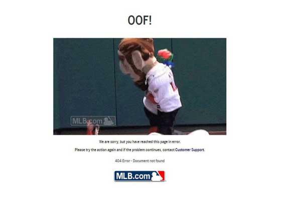 3.职业棒球大联盟网站    在向用户解释网页找不到的错误时,职业棒球大联盟网站也表现出幽默感。在其404错误页面上,你可以加载顶部不同的GIF图片信息。这些GIF会显示不同的失误,比如吉祥物互相赛跑或球员互相碰撞等。