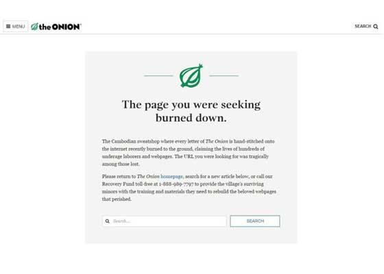 """9.洋葱网    洋葱网向来以虚构有趣的新闻故事闻名于世。该网站的404网页也保留着同样的风格,上面写着:""""你正寻找的网页已经烧毁!""""短故事包括血汗工厂、免费恢复的基金热线以及令人引俊不禁的网页祭奠等。"""