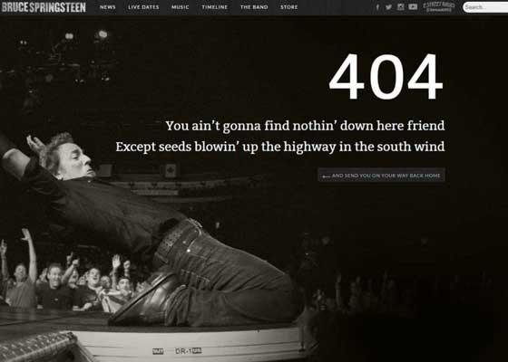 7.摇滚明星官网    摇滚明星布鲁斯·斯普林斯汀(Bruce Springsteen)的官方网站希望用404网页展示摇滚的魅力。页面上是斯普林斯汀的黑白照片,显示他正用膝盖滑向舞台边缘,同时上身极力后弯。网页上的文字是斯普林斯汀单曲中的经典歌词。